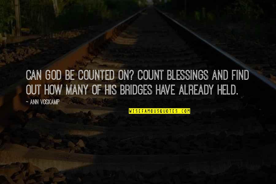 God And Gifts Quotes By Ann Voskamp: Can God be counted on? Count blessings and