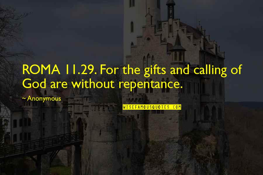 God And Gifts Quotes By Anonymous: ROMA 11.29. For the gifts and calling of