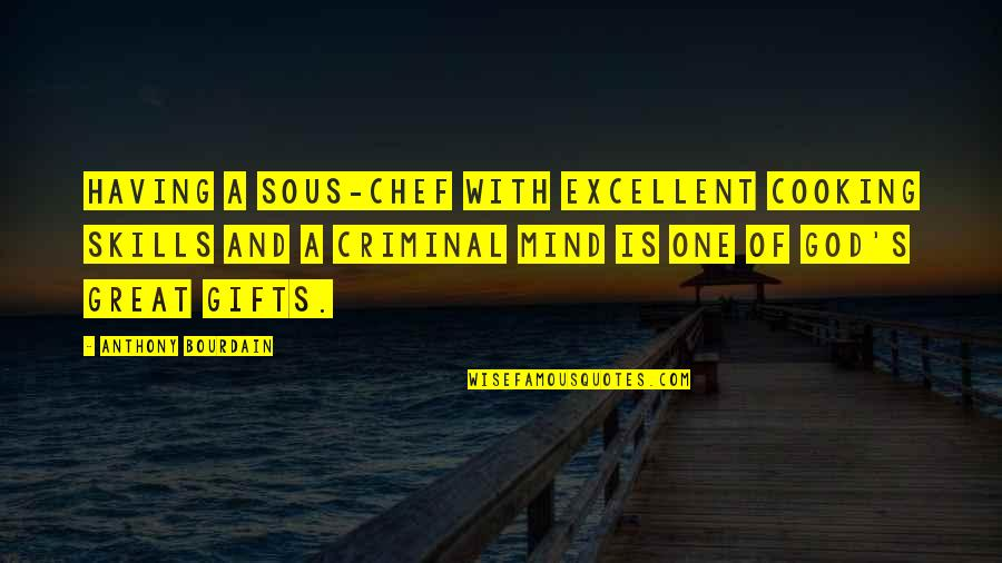 God And Gifts Quotes By Anthony Bourdain: Having a sous-chef with excellent cooking skills and
