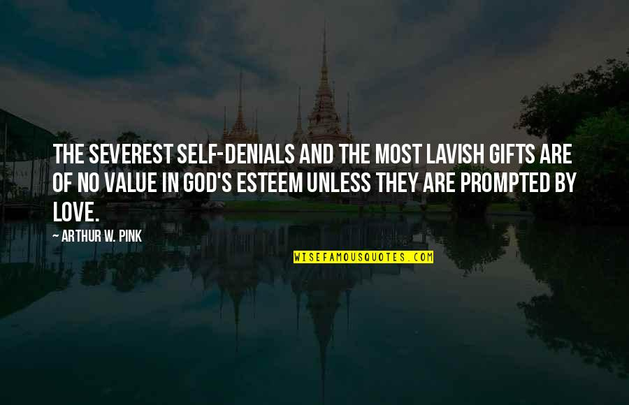 God And Gifts Quotes By Arthur W. Pink: The severest self-denials and the most lavish gifts