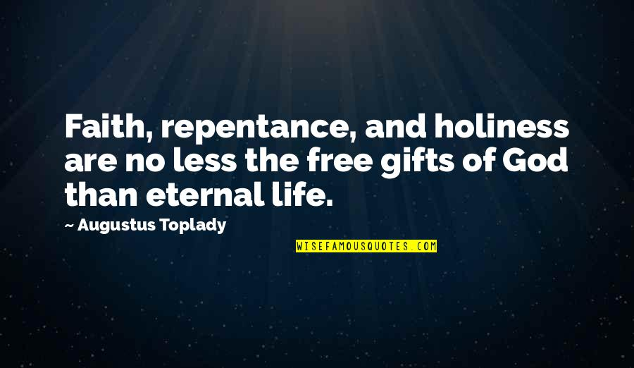 God And Gifts Quotes By Augustus Toplady: Faith, repentance, and holiness are no less the