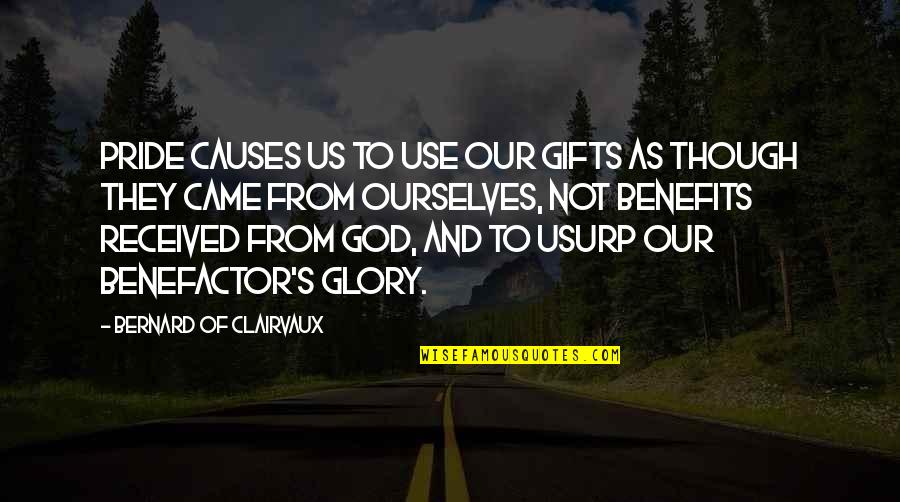 God And Gifts Quotes By Bernard Of Clairvaux: Pride causes us to use our gifts as