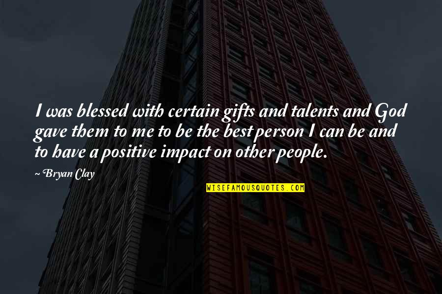 God And Gifts Quotes By Bryan Clay: I was blessed with certain gifts and talents