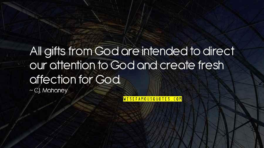 God And Gifts Quotes By C.J. Mahaney: All gifts from God are intended to direct
