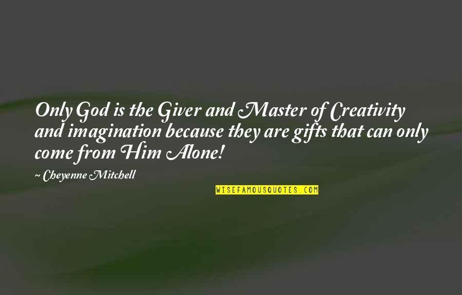 God And Gifts Quotes By Cheyenne Mitchell: Only God is the Giver and Master of