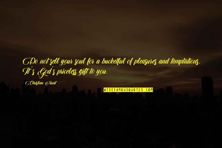 God And Gifts Quotes By Christian Hunt: Do not sell your soul for a bucketful