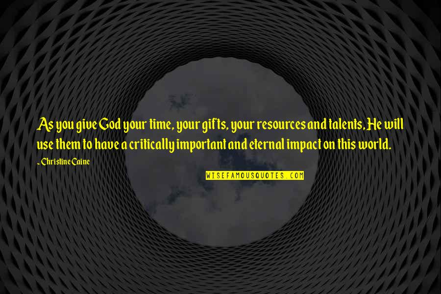 God And Gifts Quotes By Christine Caine: As you give God your time, your gifts,