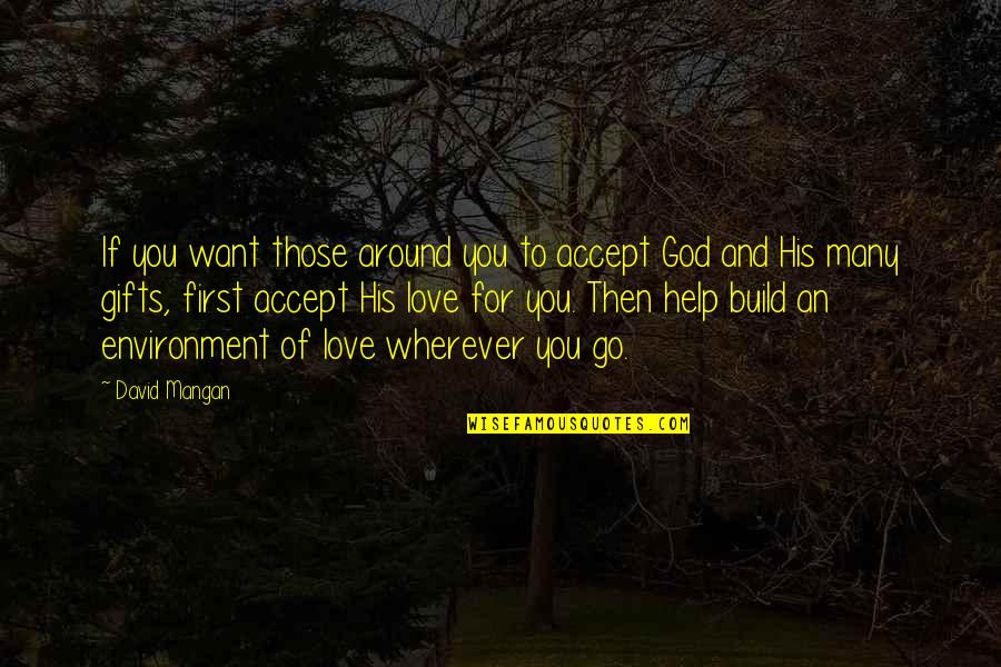 God And Gifts Quotes By David Mangan: If you want those around you to accept