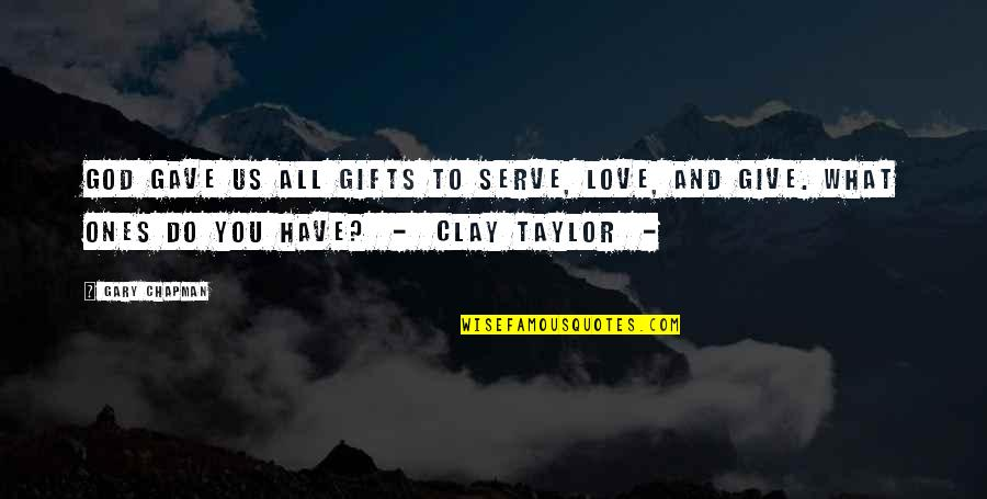 God And Gifts Quotes By Gary Chapman: God gave us all gifts to serve, love,
