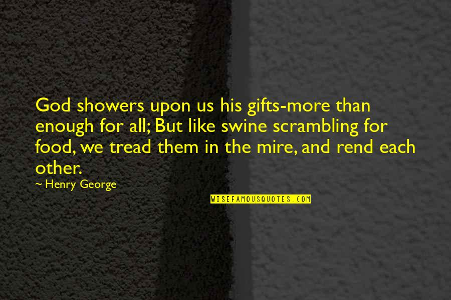 God And Gifts Quotes By Henry George: God showers upon us his gifts-more than enough
