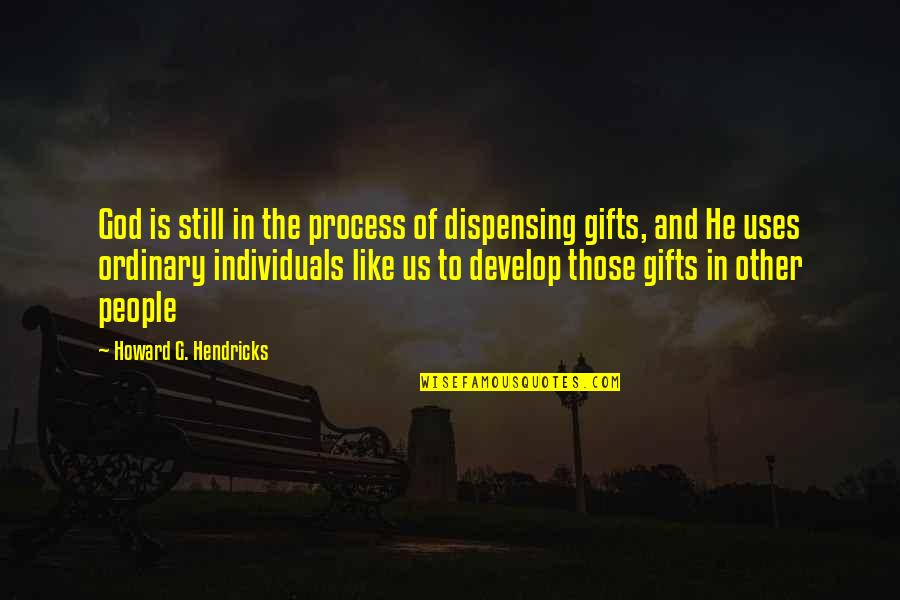 God And Gifts Quotes By Howard G. Hendricks: God is still in the process of dispensing