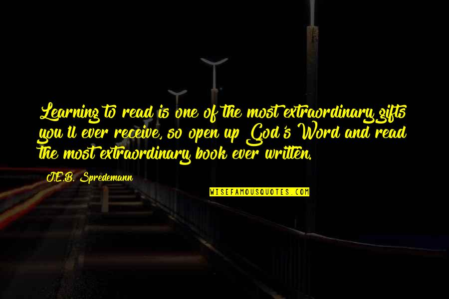 God And Gifts Quotes By J.E.B. Spredemann: Learning to read is one of the most