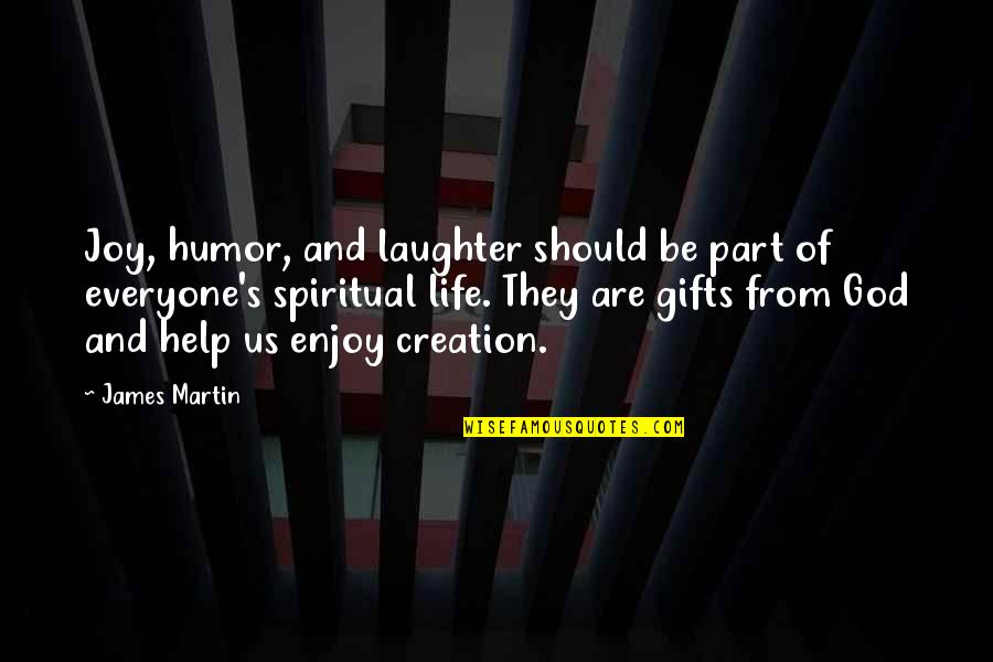 God And Gifts Quotes By James Martin: Joy, humor, and laughter should be part of