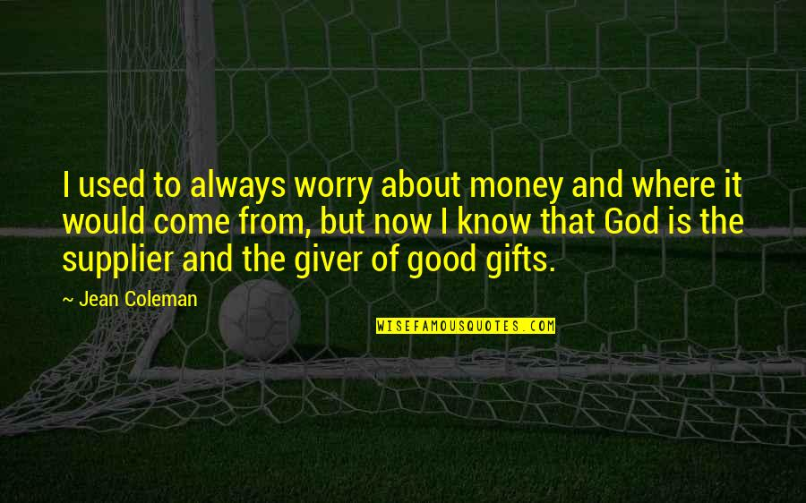 God And Gifts Quotes By Jean Coleman: I used to always worry about money and