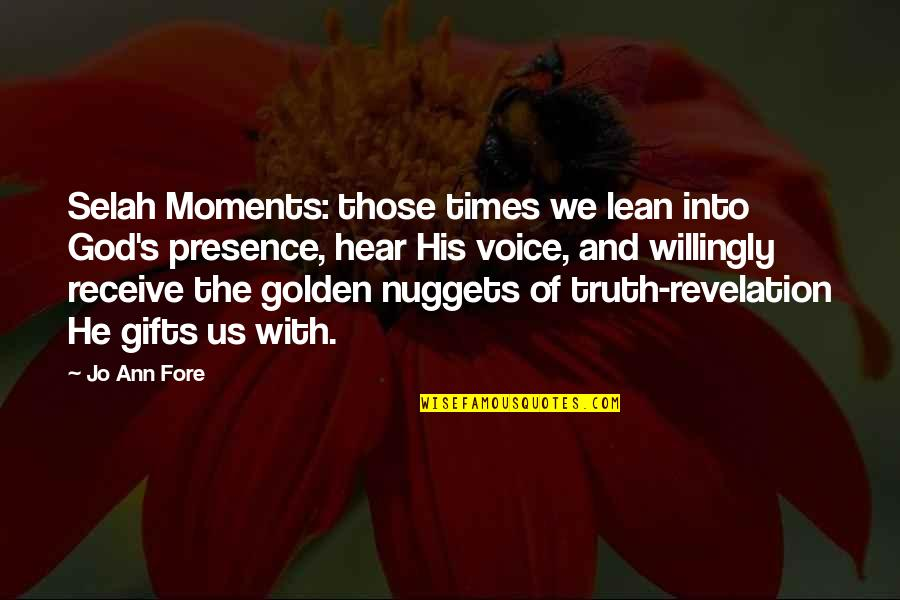 God And Gifts Quotes By Jo Ann Fore: Selah Moments: those times we lean into God's