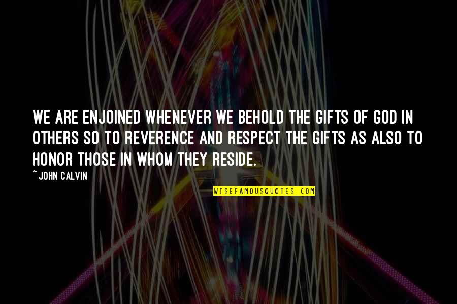 God And Gifts Quotes By John Calvin: We are enjoined whenever we behold the gifts