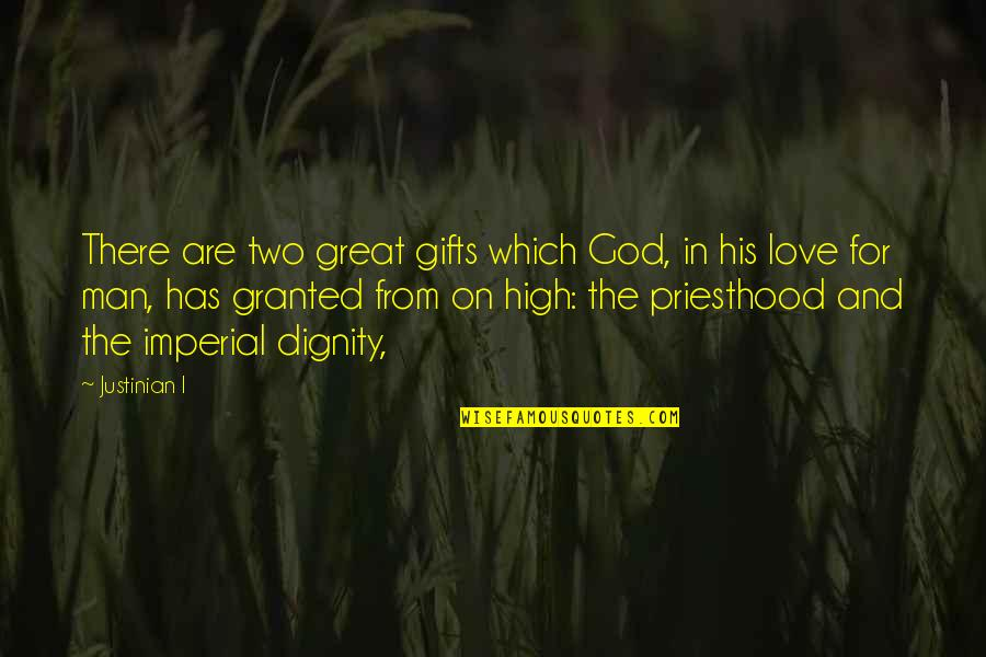 God And Gifts Quotes By Justinian I: There are two great gifts which God, in