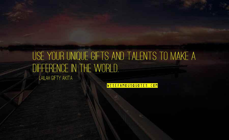 God And Gifts Quotes By Lailah Gifty Akita: Use your unique gifts and talents to make
