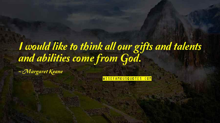 God And Gifts Quotes By Margaret Keane: I would like to think all our gifts
