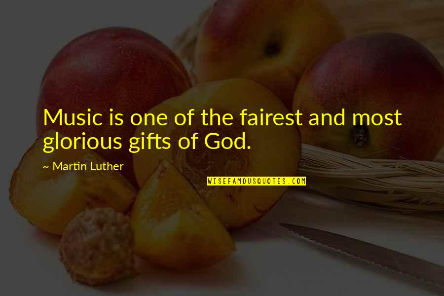 God And Gifts Quotes By Martin Luther: Music is one of the fairest and most