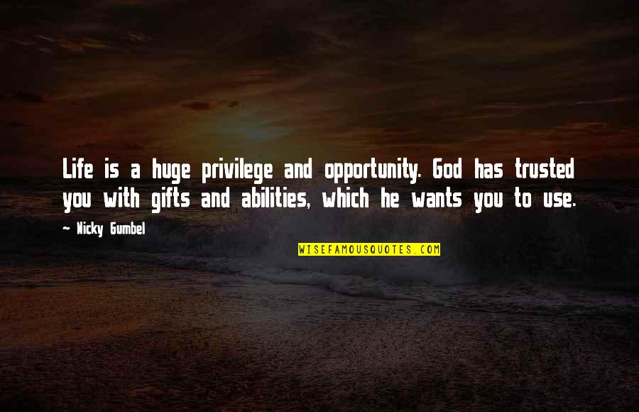 God And Gifts Quotes By Nicky Gumbel: Life is a huge privilege and opportunity. God