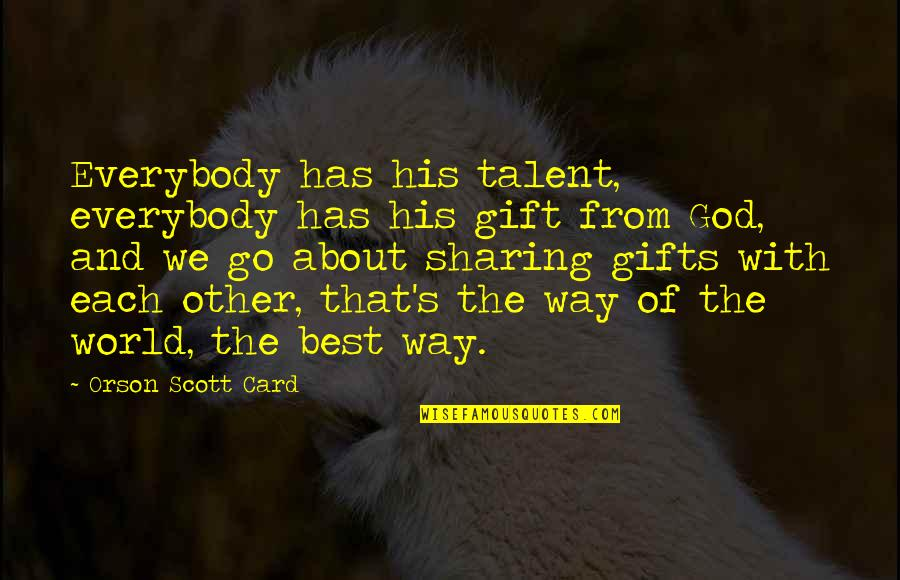 God And Gifts Quotes By Orson Scott Card: Everybody has his talent, everybody has his gift