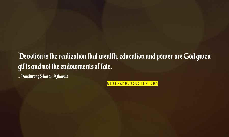 God And Gifts Quotes By Pandurang Shastri Athavale: Devotion is the realization that wealth, education and