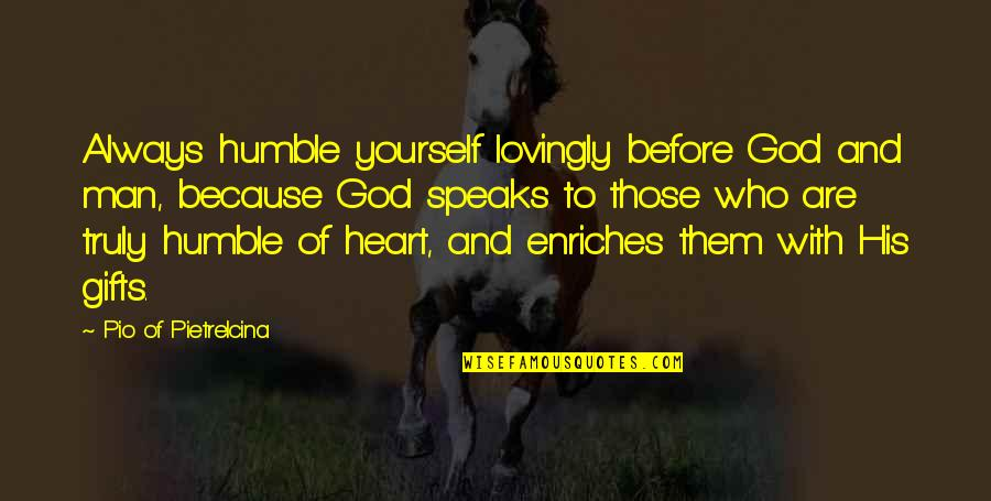 God And Gifts Quotes By Pio Of Pietrelcina: Always humble yourself lovingly before God and man,