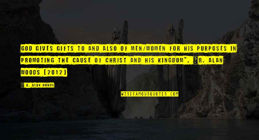God And Gifts Quotes By R. Alan Woods: God gives gifts to and also of men/women