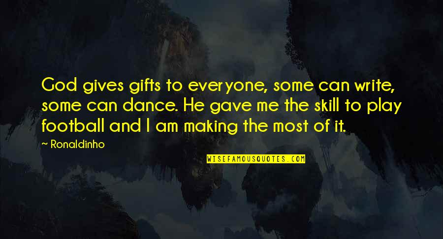 God And Gifts Quotes By Ronaldinho: God gives gifts to everyone, some can write,