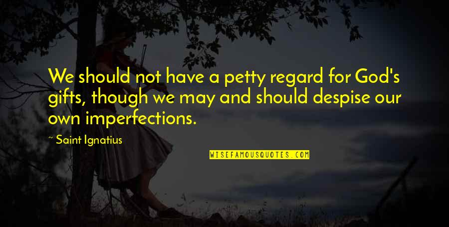 God And Gifts Quotes By Saint Ignatius: We should not have a petty regard for