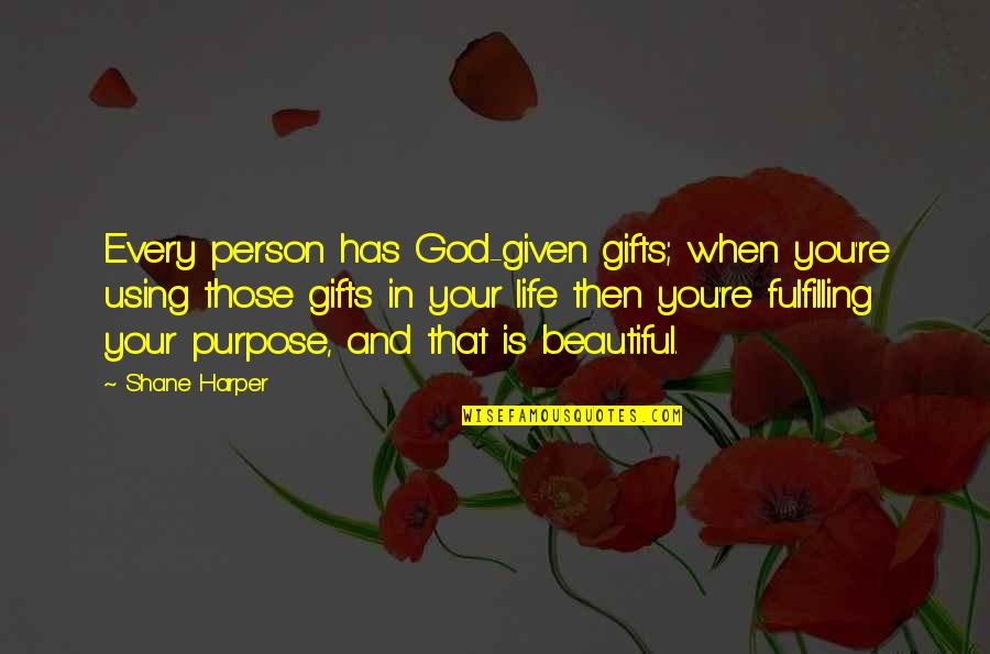 God And Gifts Quotes By Shane Harper: Every person has God-given gifts; when you're using