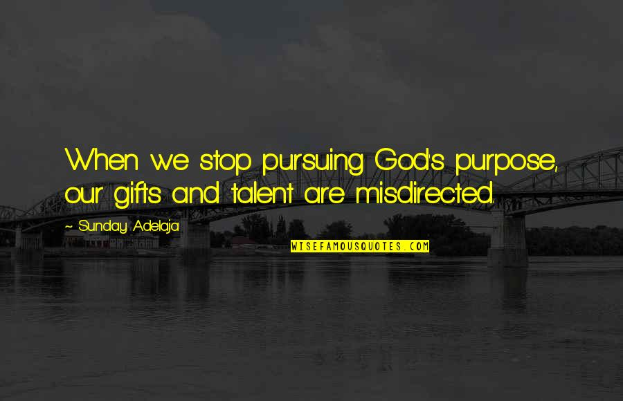 God And Gifts Quotes By Sunday Adelaja: When we stop pursuing God's purpose, our gifts
