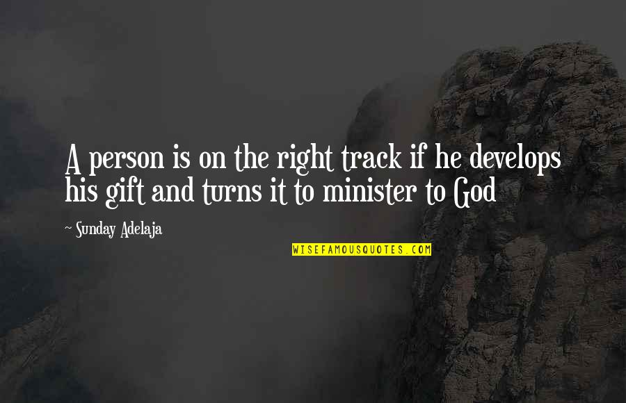 God And Gifts Quotes By Sunday Adelaja: A person is on the right track if