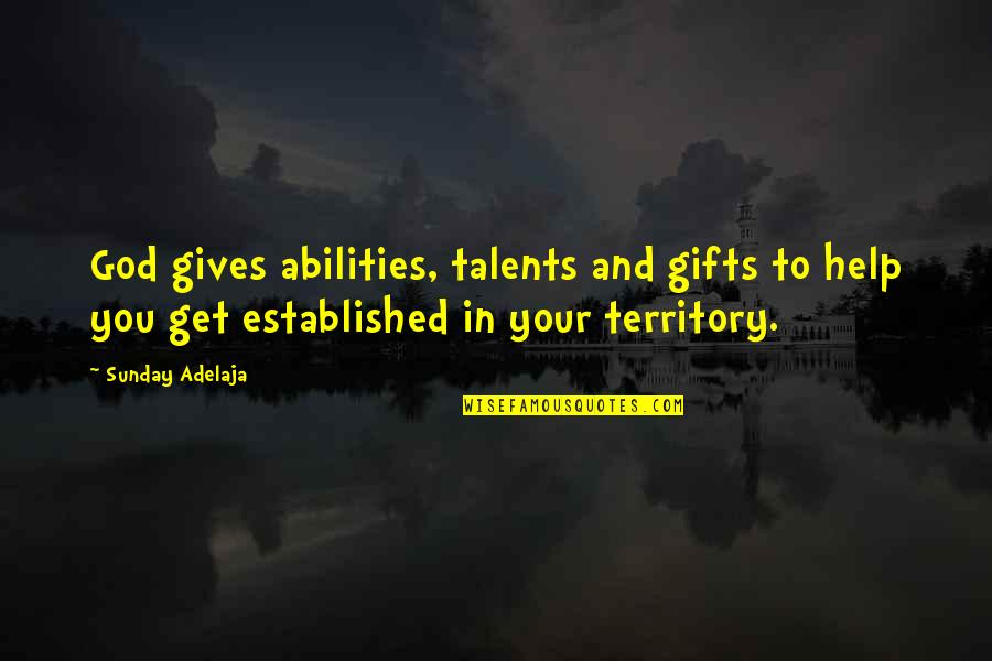 God And Gifts Quotes By Sunday Adelaja: God gives abilities, talents and gifts to help