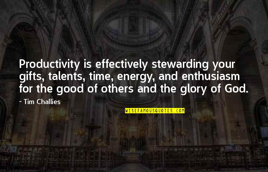 God And Gifts Quotes By Tim Challies: Productivity is effectively stewarding your gifts, talents, time,