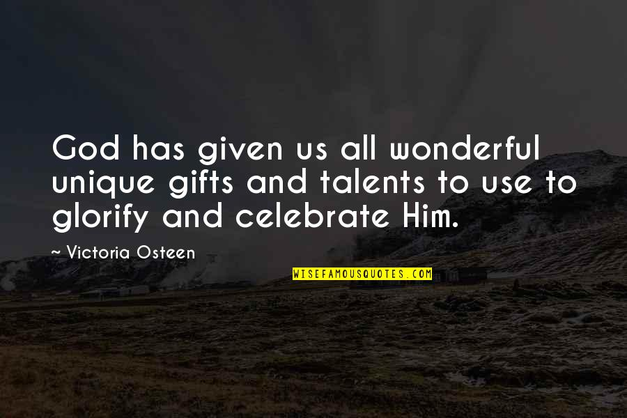 God And Gifts Quotes By Victoria Osteen: God has given us all wonderful unique gifts