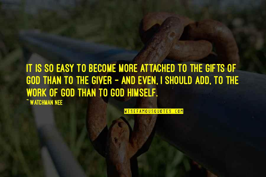 God And Gifts Quotes By Watchman Nee: It is so easy to become more attached