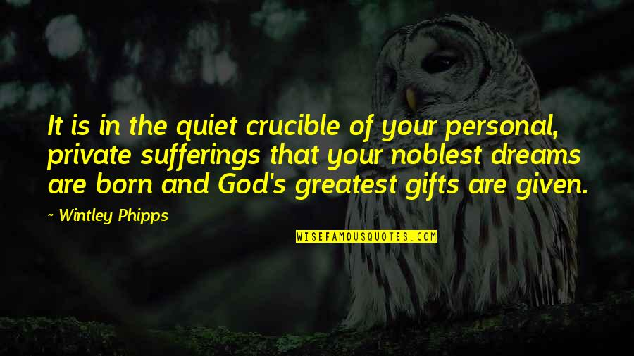God And Gifts Quotes By Wintley Phipps: It is in the quiet crucible of your
