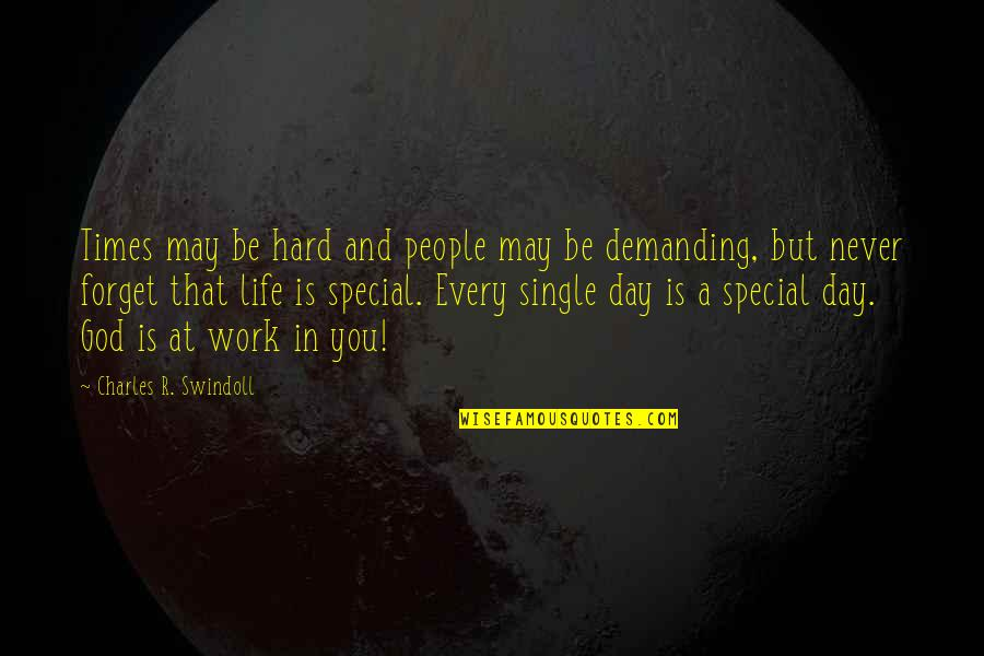 God And Hard Work Quotes By Charles R. Swindoll: Times may be hard and people may be