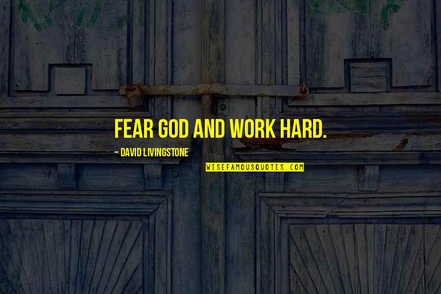 God And Hard Work Quotes By David Livingstone: Fear God and work hard.