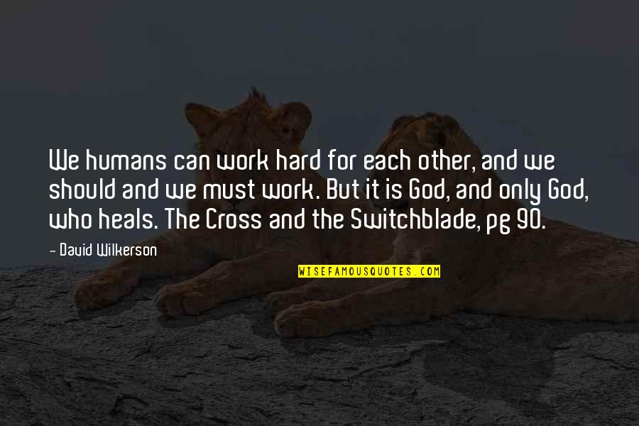 God And Hard Work Quotes By David Wilkerson: We humans can work hard for each other,