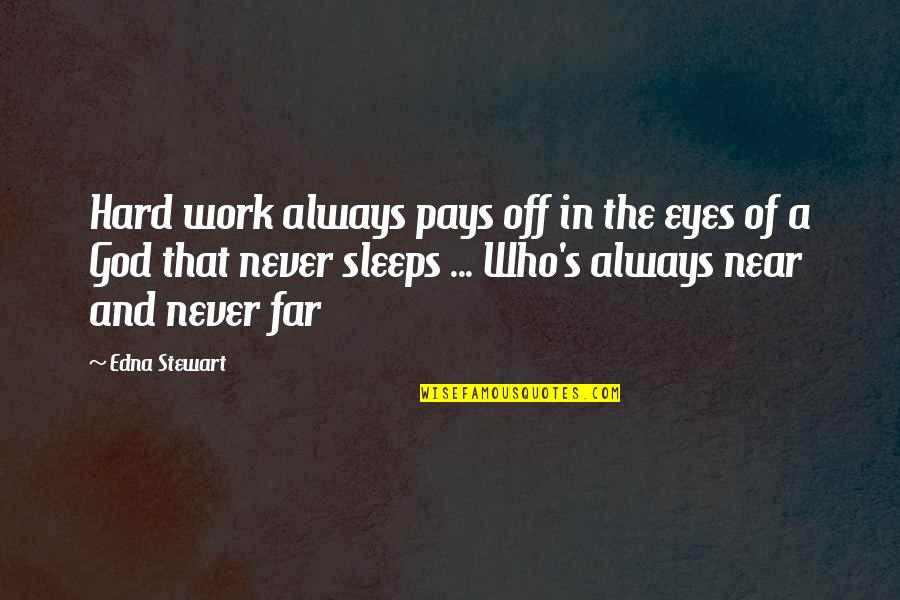 God And Hard Work Quotes By Edna Stewart: Hard work always pays off in the eyes