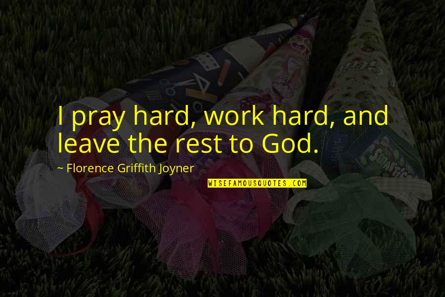 God And Hard Work Quotes By Florence Griffith Joyner: I pray hard, work hard, and leave the