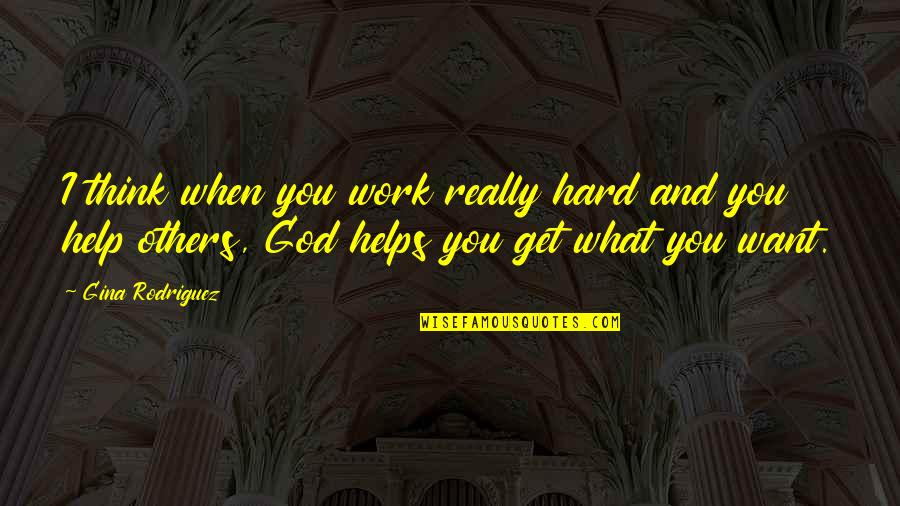 God And Hard Work Quotes By Gina Rodriguez: I think when you work really hard and