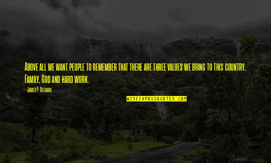 God And Hard Work Quotes By James P. Delgado: Above all we want people to remember that