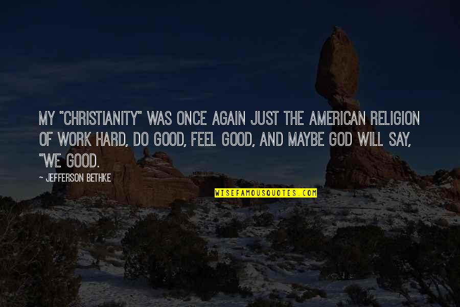 "God And Hard Work Quotes By Jefferson Bethke: My ""Christianity"" was once again just the American"