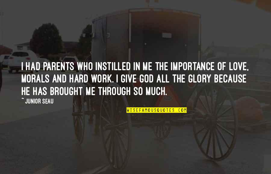 God And Hard Work Quotes By Junior Seau: I had parents who instilled in me the