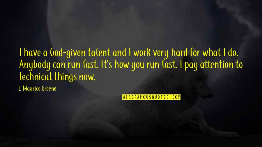 God And Hard Work Quotes By Maurice Greene: I have a God-given talent and I work
