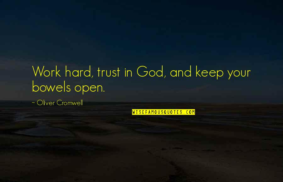 God And Hard Work Quotes By Oliver Cromwell: Work hard, trust in God, and keep your